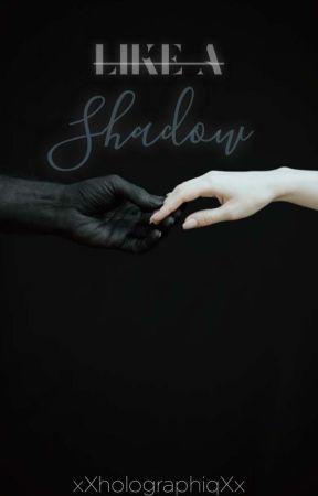 Like A Shadow by xXholographiqXx