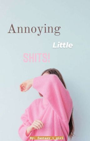 Annoying Little Shits! by fantasy_1_girl