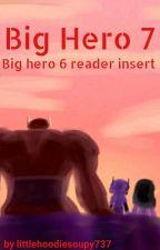 Big Hero 7 (big hero 6 reader insert) by littlehoodiesoupy737