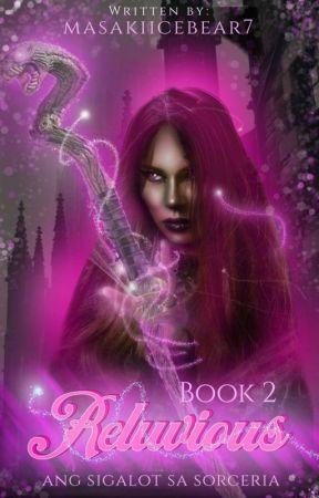 Reluvious: Ang Sigalot Sa Sorceria ᵇᵒᵒᵏ ᵗʷᵒ by MasakiIceBear7