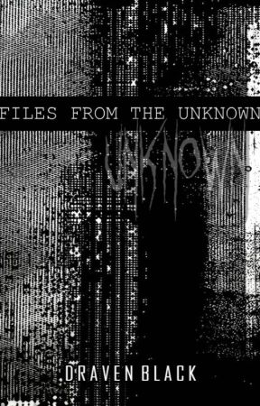 Files from the Unknown (Flash Fiction Horror) by DravenBlack