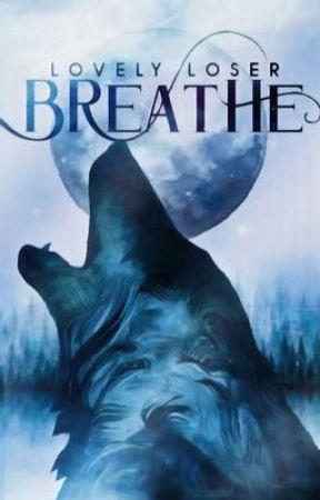 Breathe by lov3lyloser