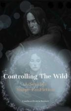 Controlling The Wild (Severus Snape x Reader) by LittleConfusedWriter