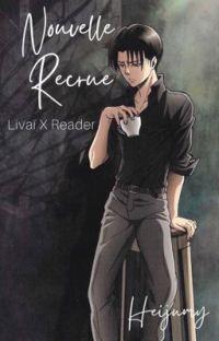 Nouvelle recrue - {Livaï x Reader} cover