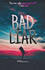 BAD LIAR by Akhirazy