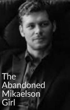 The Abandoned Mikaelson Girl -TVD~TO fan fic  by haileymlol