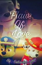 Flaws Of Love | Paw Patrol by Outcasted_Light