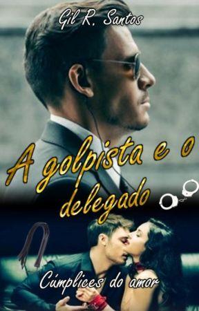 A golpista  e o delegado: Cúmplices do amor(degustação) by GilRSantos2015