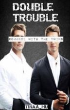 Double Trouble - Romance with the Twins (Completed) by tinaa_hu_writer