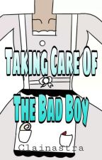 Taking Care Of The Bad Boy (Love-Hate Series#1)(COMPLETED) by Clainastra