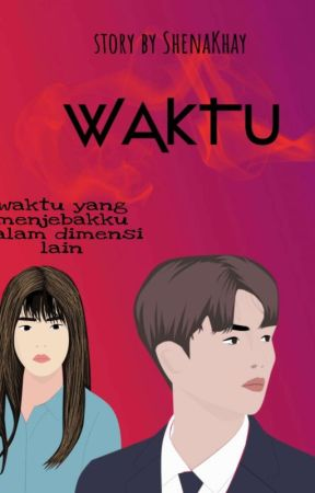 WAKTU [ON GOING]  by ShenaKhay