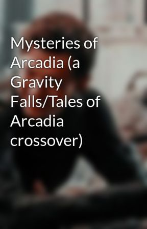 Mysteries of Arcadia (a Gravity Falls/Tales of Arcadia crossover) by GhostWriterGirl-1