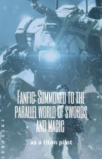 Fanfic: Summoned to the parallel world of swords and magic as a titan pilot by Lerpa2k2