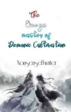 The Omega master of Demonic cultivation by Nonsenseffwriter