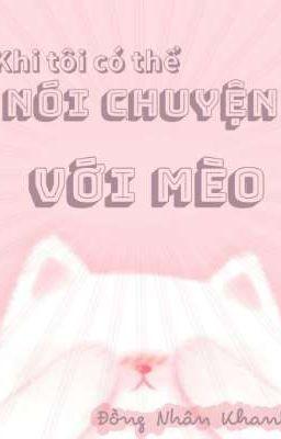 Đọc truyện [Edit] - Khi Tôi Có Thể Nói Chuyện Với Mèo - Đồng Nhân Khanh