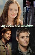 My Father, Sam Winchester by WritingLikeMyJob