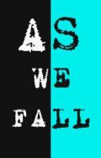As We Fall by ashtonewok