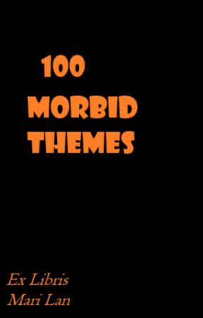 100 Morbid Themes by MariLan_theWitch