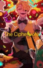 The Cipher Wife by thepinkshaimen