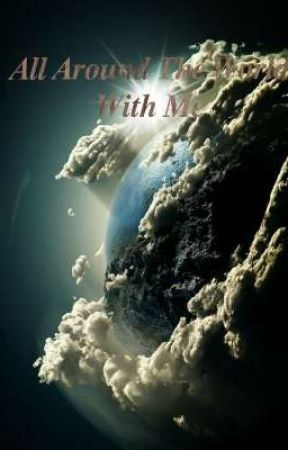 All Around The World With Me [CURRENTLY ON HOLD] by _Fun_Time_With_Me_