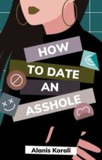 How to Date an Asshole by AlanisKorali