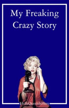 My Freaking Crazy Story by hellqueenishere
