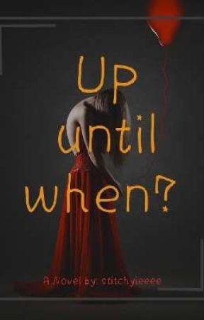 Up Until When?  by Stitch_yieeee