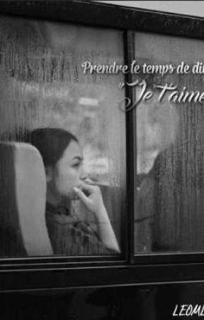 """Prendre le temps de dire """"Je t'aime"""" by LEOMLY"""