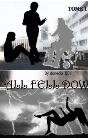 ALL FELL DOWN by donecia_BBY