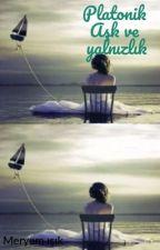 Platonik aşk ve yalnızlık  by MeryemIk5