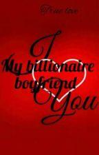 My Billionaire boyfriend  by jeesiiicaaa