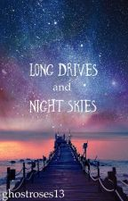 Long Drives and Night Skies by ghostroses13