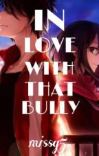 In love with that Bully(On-going) by missg5