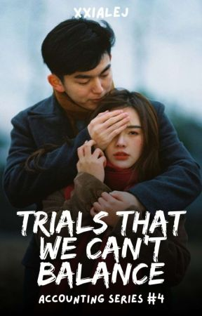Trials That We Can't Balance (Accounting Series #4) by xxialej