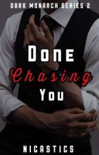 Done chasing you(Dark Monarch Series #2) by Nicastics