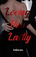 LOVING HIM LASTLY:DRAKE ARIEL LE VISTE BOOK 1 (COMPLETED) by Cloudy_Wind