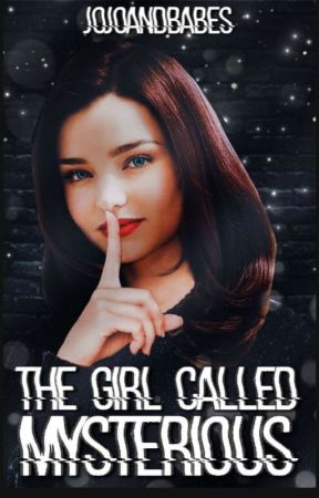 The Girl Called Mysterious (Not Edited) by jojoandbabes