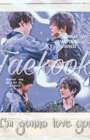 I'm gonna love you (Taekook) by shelovestowrite__