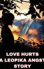 Love hurts.. A Leopika angst story  by Probablyriver