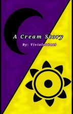 A Cream Story ⋅•⊰☽COMPLETE☾⊱•⋅ by VivioletCat9