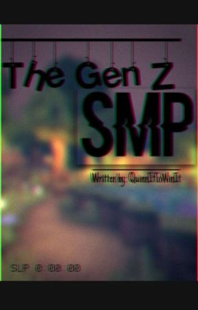 The Gen Z SMP - An SMP fic by QuinnItToWinIt
