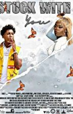 STUCK WITH YOU //NBA YOUNGBOY FANFIC by famousnana