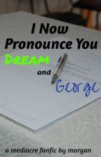 I Now Pronounce You Dream and George by professionalcryer