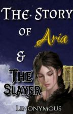 The Story of Aria and the Slayer by Linonymous