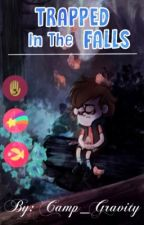 Trapped in the Falls (Gravity Falls AU) by Camp_Gravity