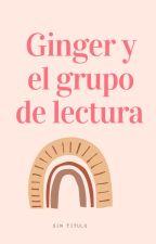 Ginger y el grupo de lectura by 0505_APNV