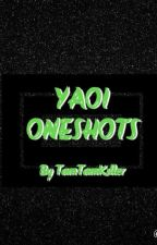 YAOI ONE SHOTS by TamTamKiller