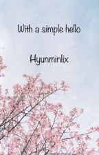 """""""With a simple hello"""" 