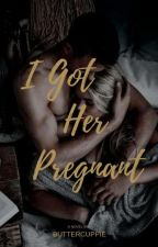 I Got her Pregnant by Butter_Cuppie