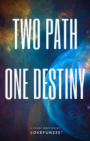 TWO PATH ONE DESTINY by lovefun235